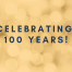 "Image with the text ""Celebrating 100 Years!"""